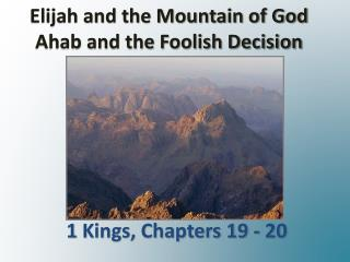 Elijah and the Mountain of God Ahab and the Foolish Decision