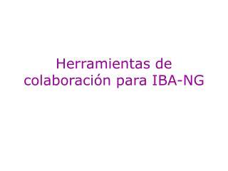 Herramientas de colaboraci�n para IBA-NG