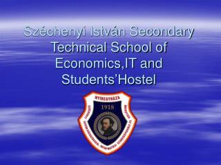 Széchenyi István Secondary Technical School of Economics,IT and Students'Hostel