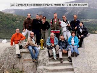 XVI Campaña de recolección conjunta. Madrid13-16 de junio de 2010