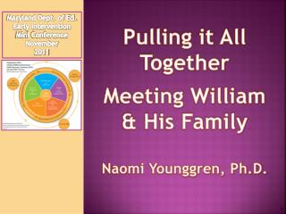 Pulling it All Together Meeting William & His  Family Naomi Younggren, Ph.D.