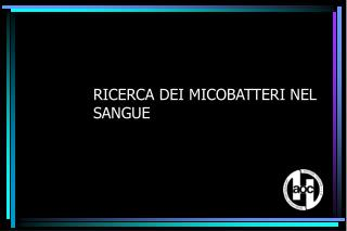 RICERCA DEI MICOBATTERI NEL SANGUE