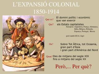 L'EXPANSIÓ COLONIAL 1850-1914