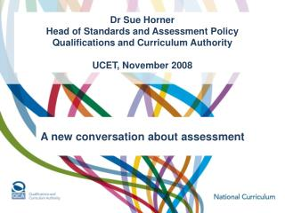 Dr Sue Horner Head of Standards and Assessment Policy Qualifications and Curriculum Authority  UCET, November 2008