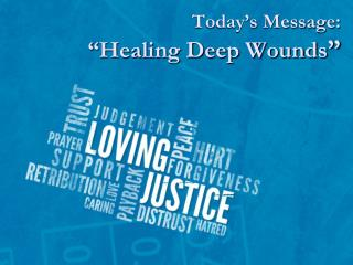 "Today's Message: ""Healing Deep Wounds """
