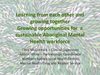 Cindi McCormick – Clinical Supervisor  Allison White – Partnerships Coordinator