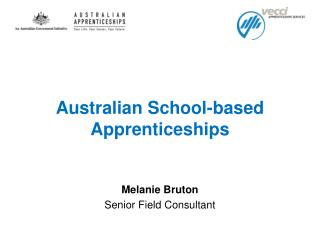 Australian School-based Apprenticeships Melanie Bruton Senior Field Consultant