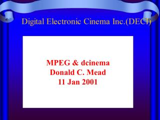 MPEG & dcinema Donald C. Mead 11 Jan 2001