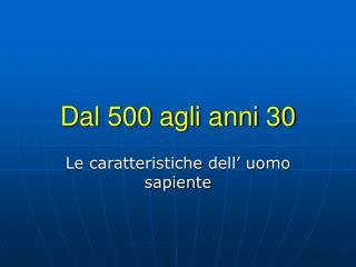 Dal 500 agli anni 30