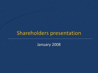 Shareholders presentation
