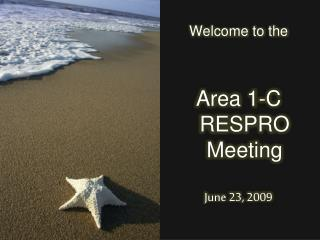 Welcome to the Area 1-C                  RESPRO Meeting  June 23, 2009