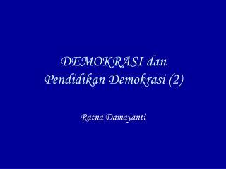 DEMOKRASI dan  Pendidikan Demokrasi (2)