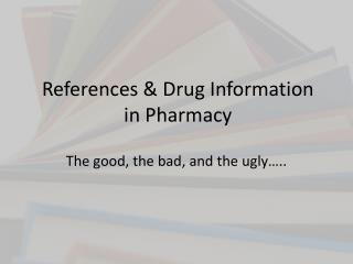References & Drug Information  in Pharmacy