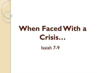 When Faced With a Crisis…