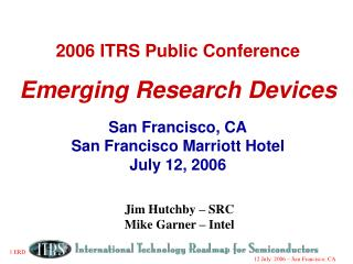 2006 ITRS Public Conference Emerging Research Devices San Francisco, CA