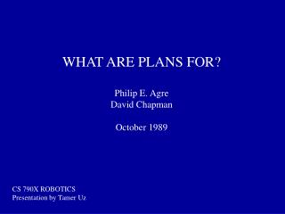 WHAT ARE PLANS FOR? Philip E. Agre David Chapman October 1989