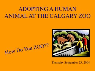 ADOPTING A HUMAN ANIMAL AT THE CALGARY ZOO