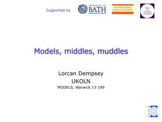 Models, middles, muddles