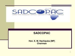 SADCOPAC  Hon. E. M. Hachipuka (MP) Chairman