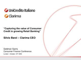 �Capturing the value of Consumer Credit in growing Retail Banking� Silvio Barzi � Clarima CEO