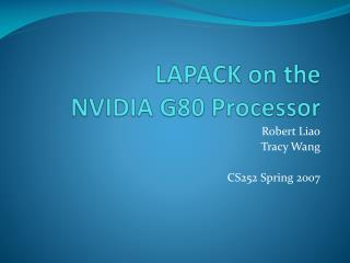 LAPACK on the  NVIDIA G80 Processor