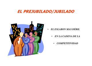 EL PREJUBILADO/JUBILADO