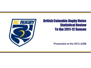 British Columbia Rugby Union Statistical Review To the 2011-12 Season