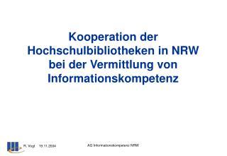 Kooperation der Hochschulbibliotheken in NRW bei der Vermittlung von Informationskompetenz