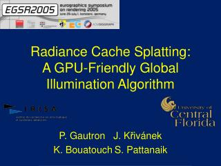 Radiance Cache Splatting: A GPU-Friendly Global Illumination Algorithm