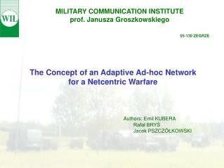 MILITARY COMMUNICATION INSTITUTE prof. Janusza Groszkowskiego