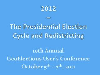 2012 – The Presidential Election Cycle and Redistricting