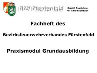 Fachheft des  Bezirksfeuerwehrverbandes Fürstenfeld Praxismodul Grundausbildung