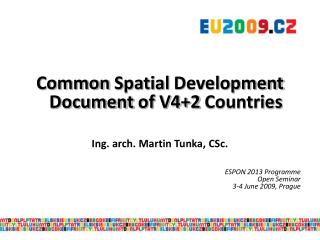 Common Spatial Development Document of  V4+2  Countries Ing. arch. Martin Tunka, CSc.