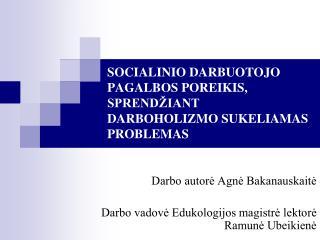 SOCIALINIO DARBUOTOJO PAGALBOS POREIKIS, SPRENDŽIANT DARBOHOLIZMO SUKELIAMAS PROBLEMAS