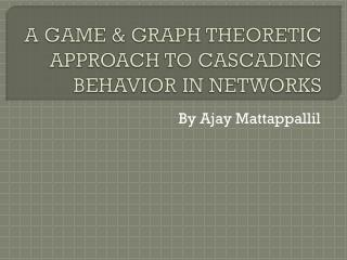 A GAME & GRAPH THEORETIC APPROACH TO CASCADING  BEHAVIOR IN NETWORKS
