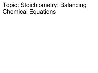 Topic: Stoichiometry: Balancing Chemical Equations
