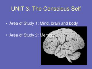 UNIT 3: The Conscious Self