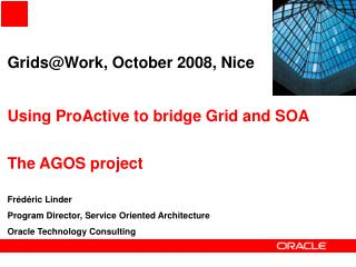 Grids@Work, October 2008, Nice Using ProActive to bridge Grid and SOA The AGOS project