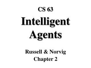 CS 63 Intelligent Agents