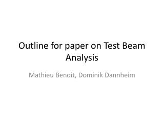 Outline for paper on Test Beam Analysis