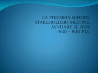 La  purisima  school stakeholders meeting January 21,  2009 6:30 � 8:30 p.m.