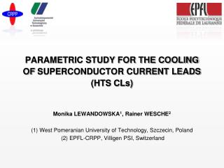 P ARAMETRIC STUDY FOR THE COOLING OF  SUPERCONDUCTOR CURRENT LEADS (HTS CLs)