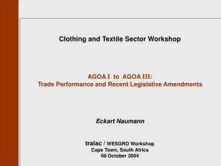 AGOA overview   Trade performance under AGOA Legislative changes: AGOA I  -  AGOA III