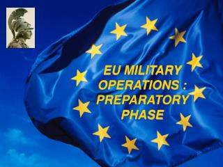 EU MILITARY OPERATIONS : PREPARATORY PHASE