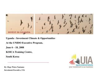 Uganda : Investment Climate & Opportunities At the UNIDO Executive Program, June 6 � 18, 2008