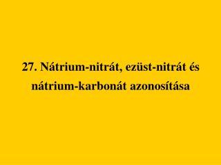 27. Nátrium-nitrát, ezüst-nitrát és nátrium-karbonát azonosítása