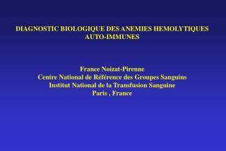 DIAGNOSTIC BIOLOGIQUE DES ANEMIES HEMOLYTIQUES AUTO-IMMUNES France Noizat-Pirenne