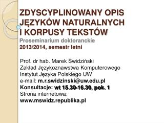 Prof. dr hab. Marek Świdziński Zakład Językoznawstwa Komputerowego Instytut Języka Polskiego UW