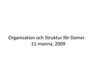 Organisation  och Struktur för Damer  11-manna, 2009
