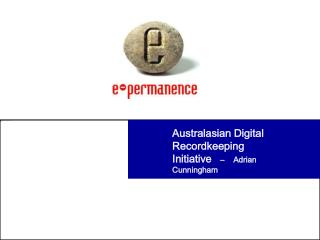 Australasian Digital Recordkeeping Initiative     –    Adrian Cunningham